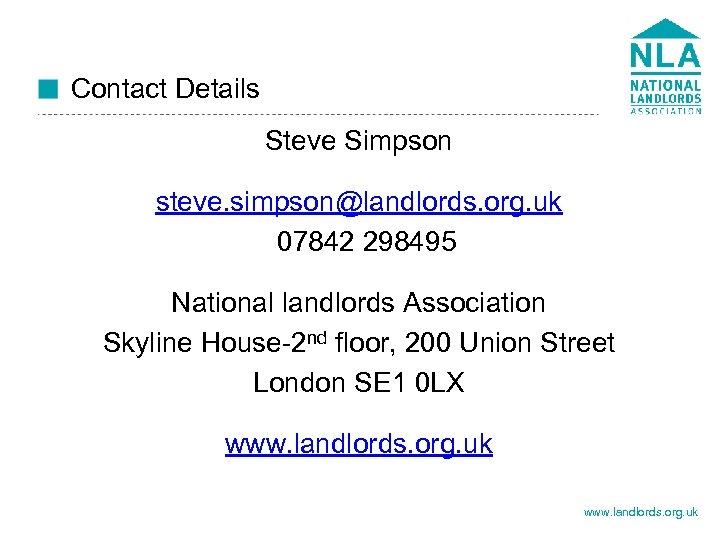 Contact Details Steve Simpson steve. simpson@landlords. org. uk 07842 298495 National landlords Association Skyline