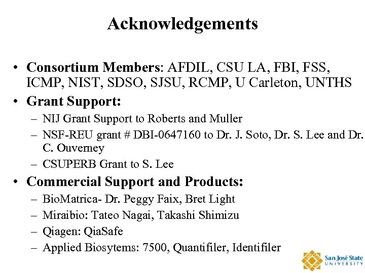 Acknowledgements • Consortium Members: AFDIL, CSU LA, FBI, FSS, ICMP, NIST, SDSO, SJSU, RCMP,