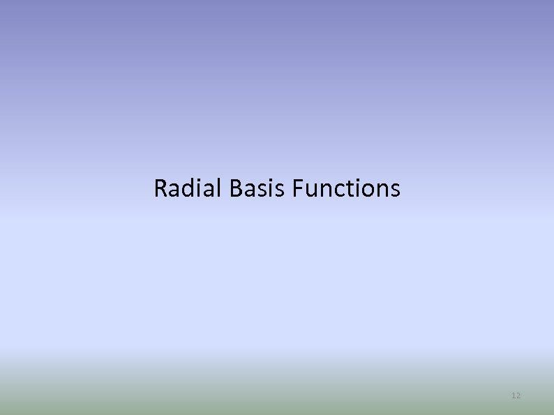 Radial Basis Functions 12