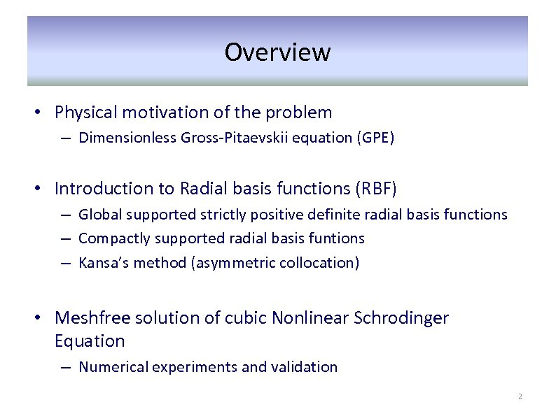 Overview • Physical motivation of the problem – Dimensionless Gross-Pitaevskii equation (GPE) • Introduction