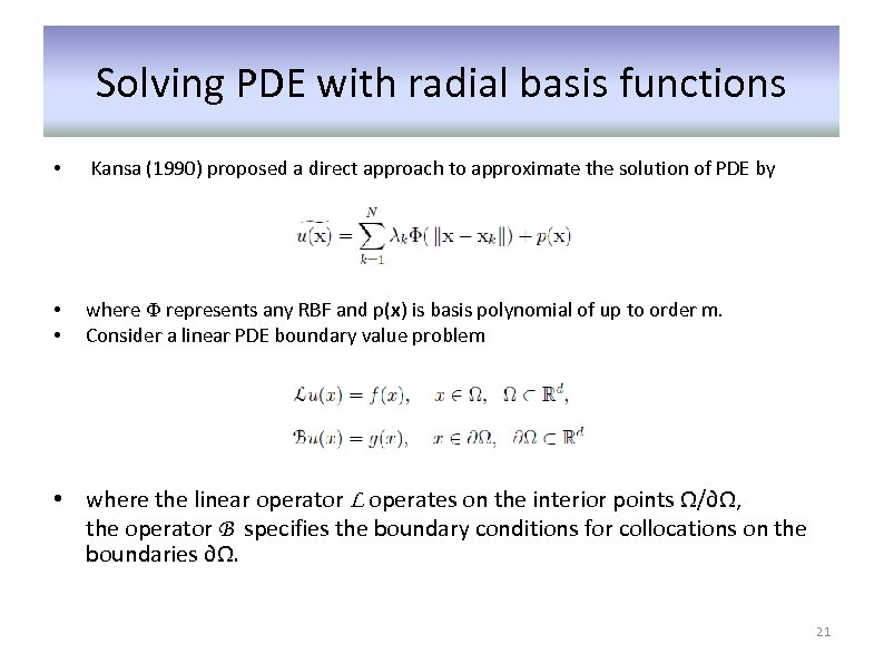 Solving PDE with radial basis functions • Kansa (1990) proposed a direct approach to
