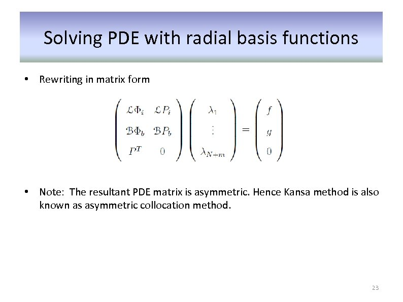 Solving PDE with radial basis functions • Rewriting in matrix form • Note: The