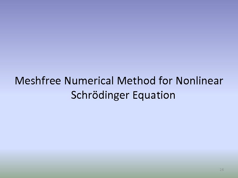 Meshfree Numerical Method for Nonlinear Schrödinger Equation 26