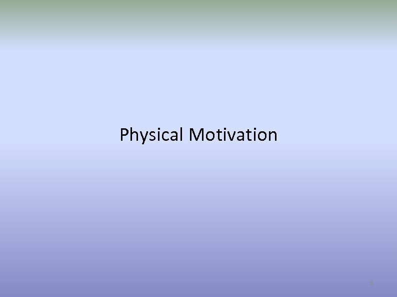 Physical Motivation 3