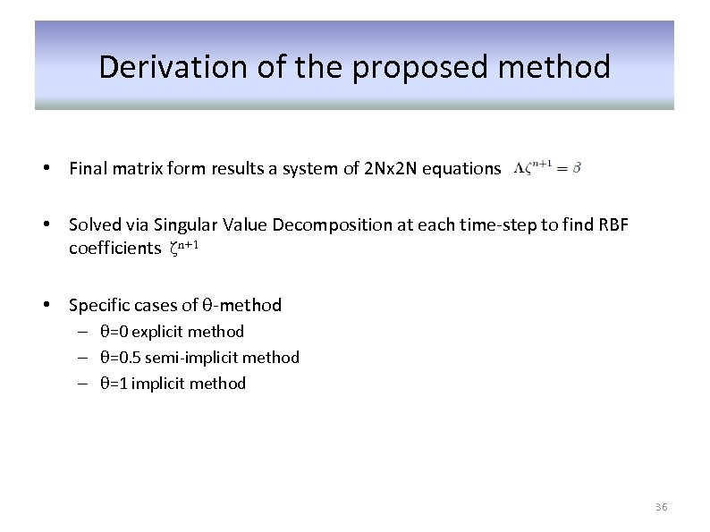 Derivation of the proposed method • Final matrix form results a system of 2