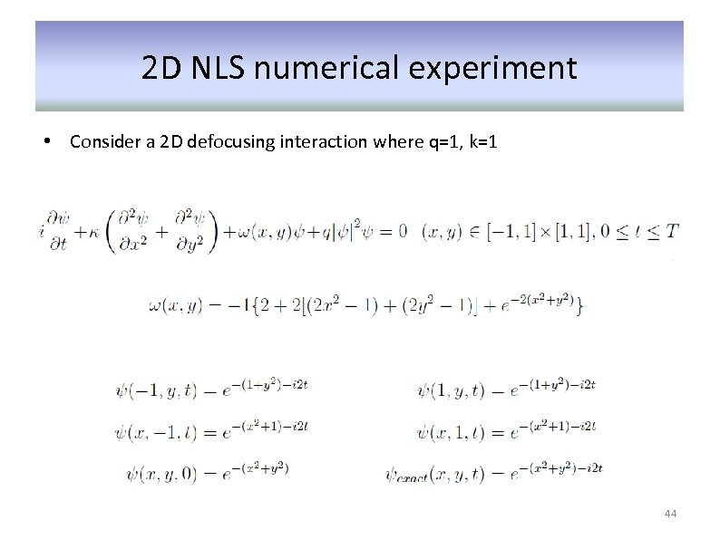 2 D NLS numerical experiment • Consider a 2 D defocusing interaction where q=1,