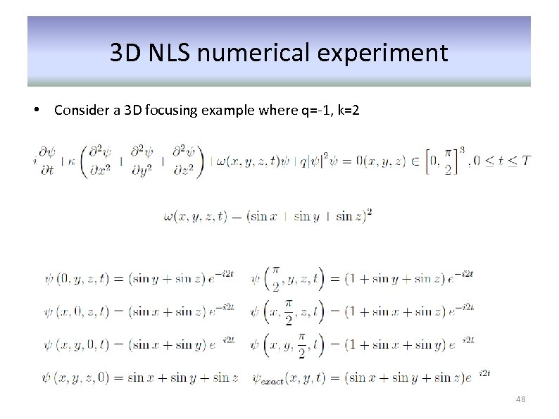 3 D NLS numerical experiment • Consider a 3 D focusing example where q=-1,