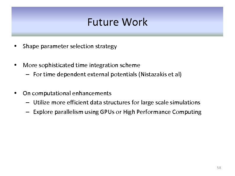 Future Work • Shape parameter selection strategy • More sophisticated time integration scheme –