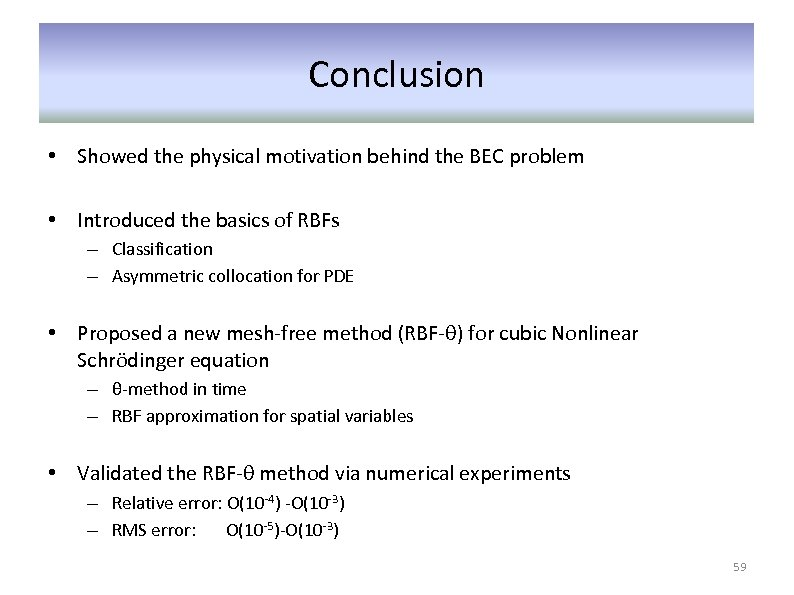 Conclusion • Showed the physical motivation behind the BEC problem • Introduced the basics