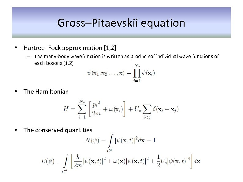 Gross–Pitaevskii equation • Hartree–Fock approximation [1, 2] – The many-body wavefunction is written as