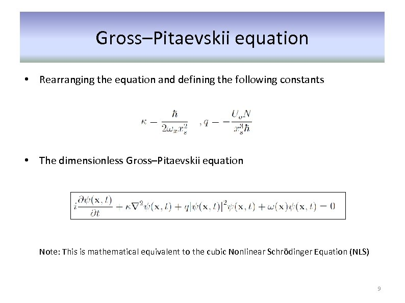 Gross–Pitaevskii equation • Rearranging the equation and defining the following constants • The dimensionless