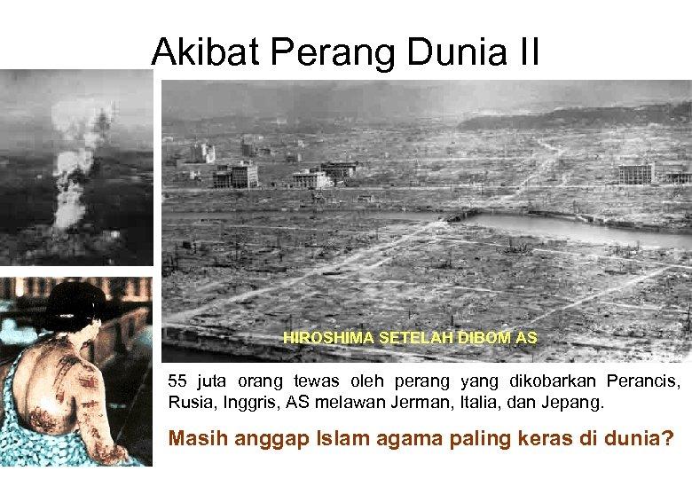 Akibat Perang Dunia II HIROSHIMA SETELAH DIBOM AS 55 juta orang tewas oleh perang