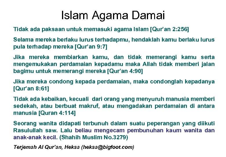 Islam Agama Damai Tidak ada paksaan untuk memasuki agama Islam [Qur'an 2: 256] Selama