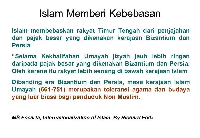 Islam Memberi Kebebasan Islam membebaskan rakyat Timur Tengah dari penjajahan dan pajak besar yang