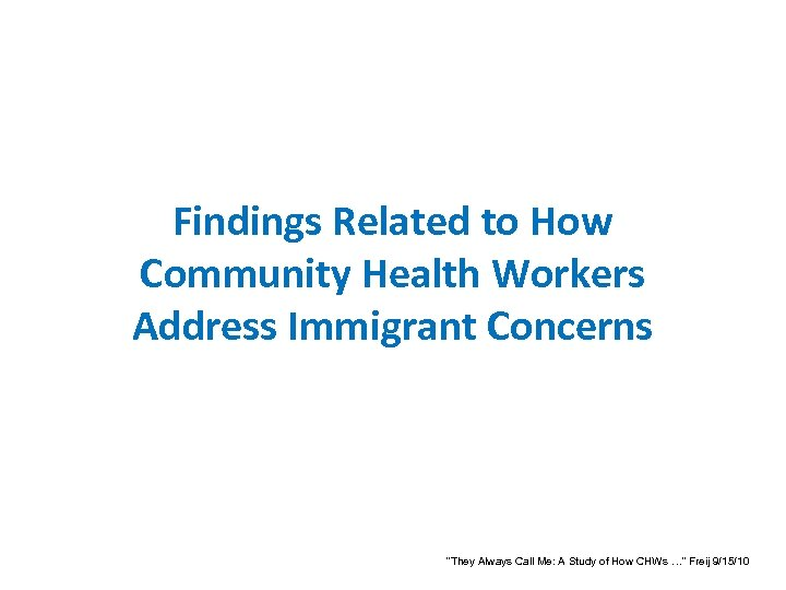 """Findings Related to How Community Health Workers Address Immigrant Concerns """"They Always Call Me:"""