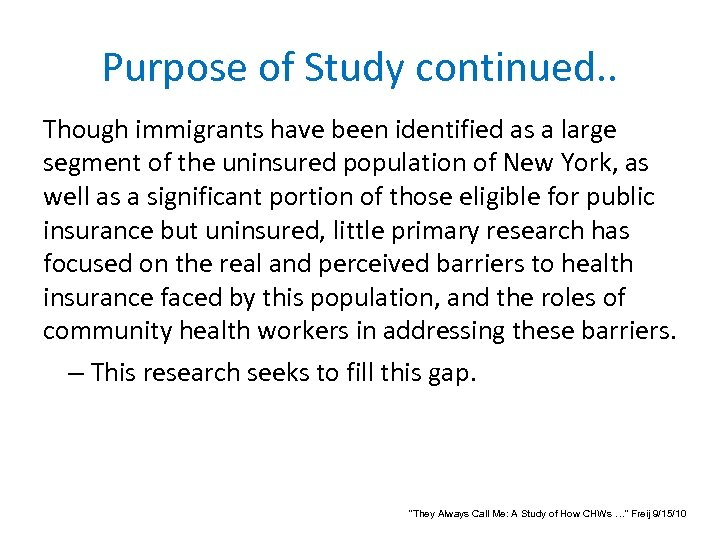Purpose of Study continued. . Though immigrants have been identified as a large segment