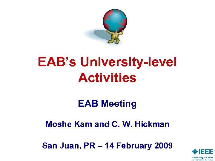 EAB's University-level Activities EAB Meeting Moshe Kam and C. W. Hickman San Juan, PR