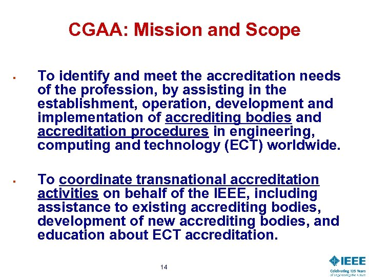 CGAA: Mission and Scope § § To identify and meet the accreditation needs of