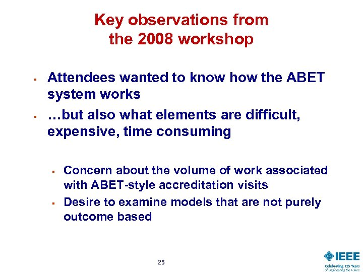 Key observations from the 2008 workshop § § Attendees wanted to know how the