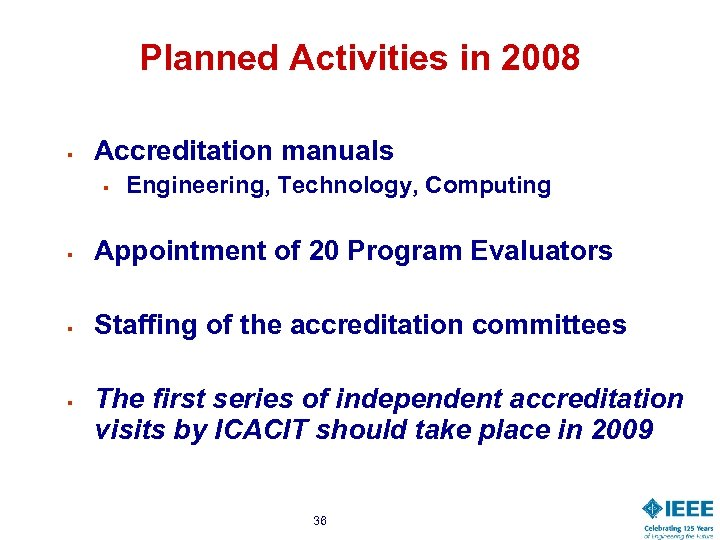 Planned Activities in 2008 § Accreditation manuals § Engineering, Technology, Computing § Appointment of