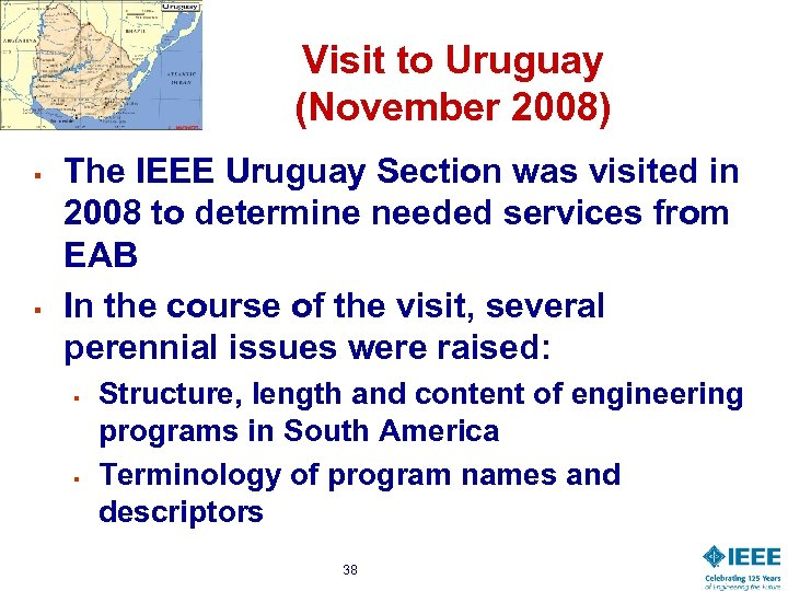 Visit to Uruguay (November 2008) § § The IEEE Uruguay Section was visited in