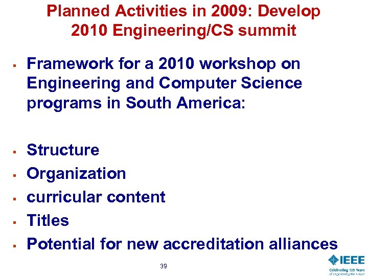 Planned Activities in 2009: Develop 2010 Engineering/CS summit § § § Framework for a