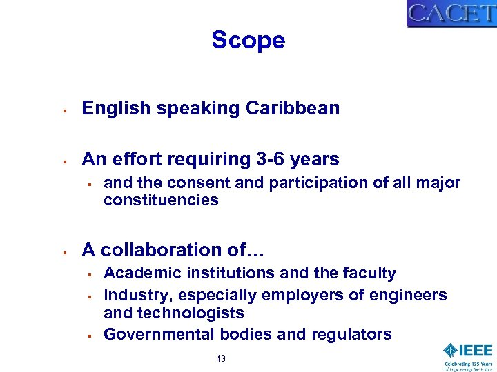 Scope § English speaking Caribbean § An effort requiring 3 -6 years § §