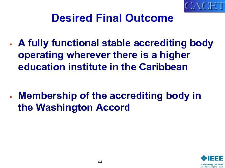 Desired Final Outcome § § A fully functional stable accrediting body operating wherever there
