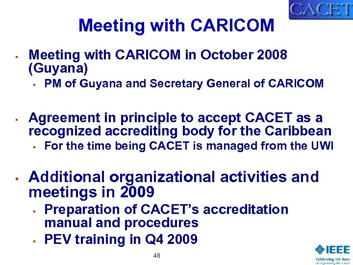 Meeting with CARICOM § Meeting with CARICOM in October 2008 (Guyana) § § Agreement
