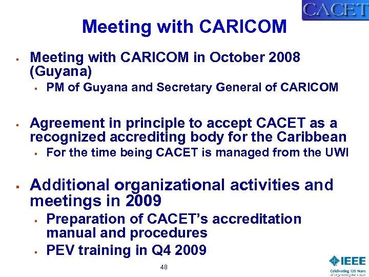 Meeting with CARICOM § Meeting with CARICOM in October 2008 (Guyana) § § Agreement