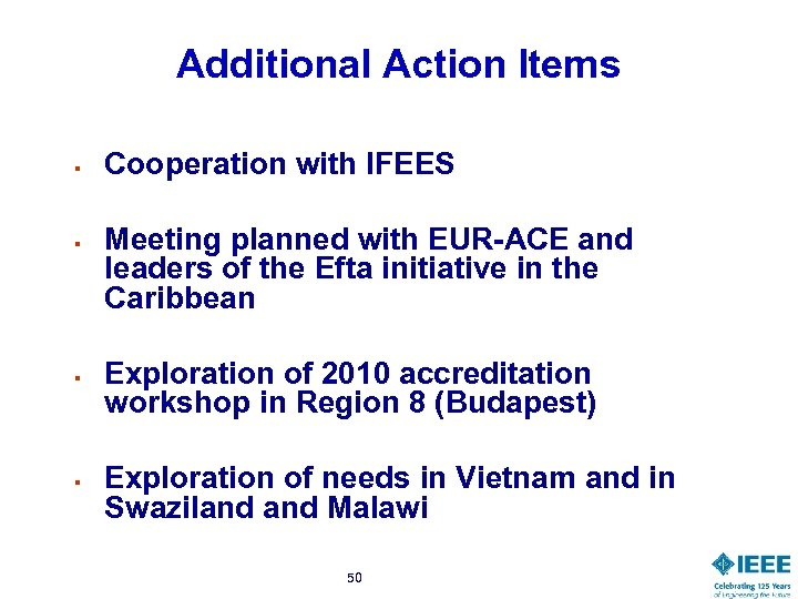 Additional Action Items § § Cooperation with IFEES Meeting planned with EUR-ACE and leaders