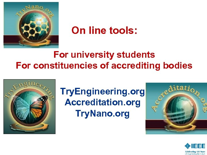 On line tools: For university students For constituencies of accrediting bodies Try. Engineering. org