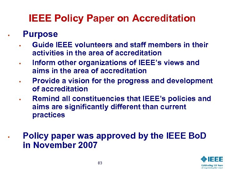 IEEE Policy Paper on Accreditation Purpose § § § Guide IEEE volunteers and staff