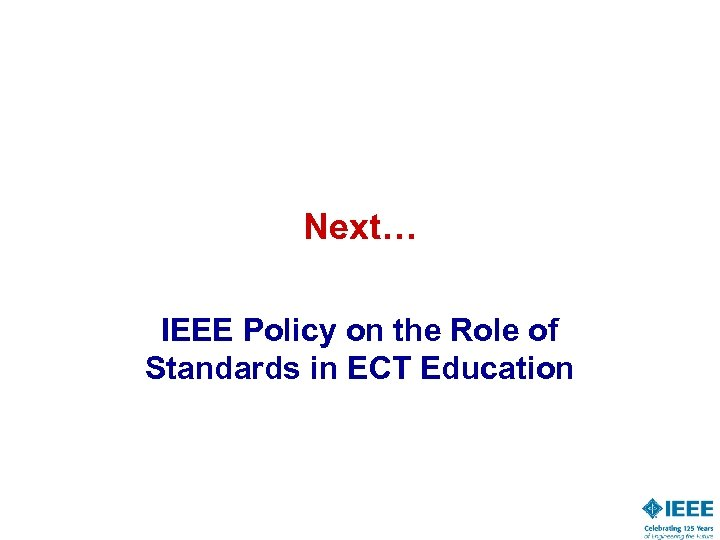 Next… IEEE Policy on the Role of Standards in ECT Education