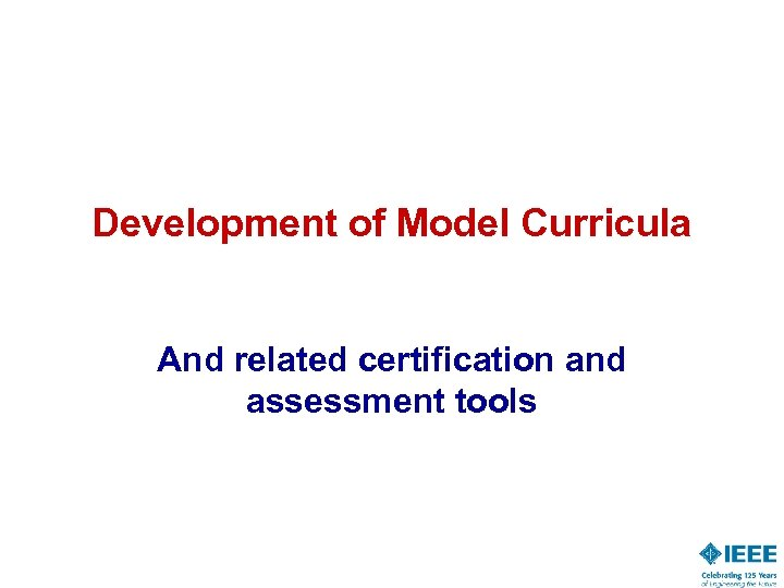 Development of Model Curricula And related certification and assessment tools