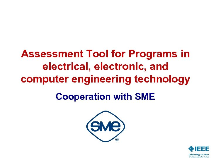 Assessment Tool for Programs in electrical, electronic, and computer engineering technology Cooperation with SME