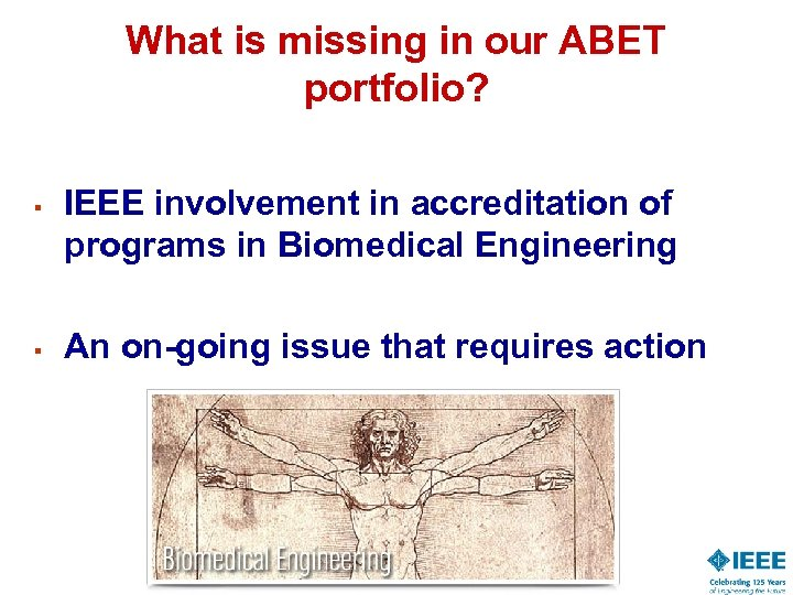 What is missing in our ABET portfolio? § § IEEE involvement in accreditation of