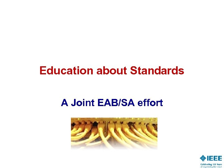 Education about Standards A Joint EAB/SA effort