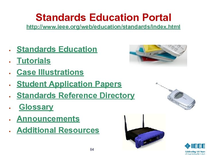 Standards Education Portal http: //www. ieee. org/web/education/standards/index. html § § § § Standards Education
