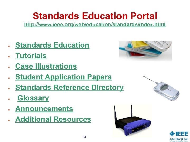 Standards Education Portal http: //www. ieee. org/web/education/standards/index. html § § § § Standards Education
