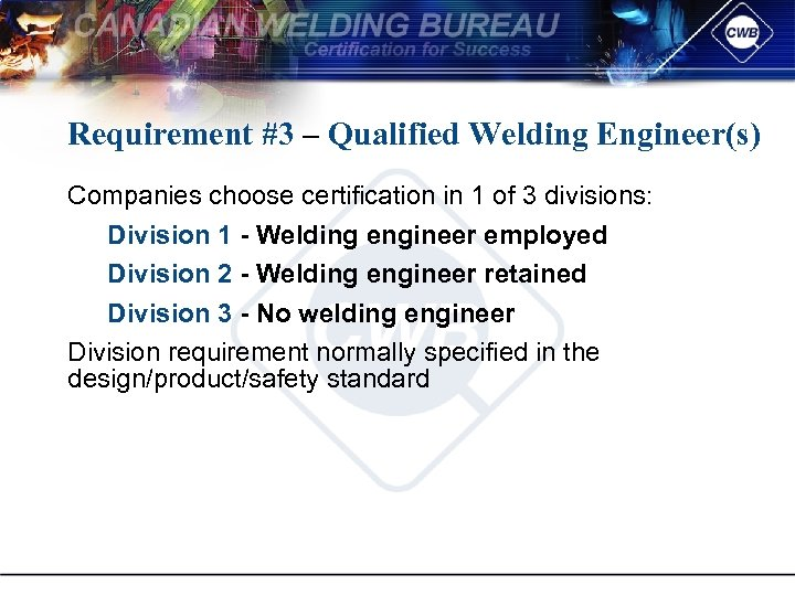 Requirement #3 – Qualified Welding Engineer(s) Companies choose certification in 1 of 3 divisions: