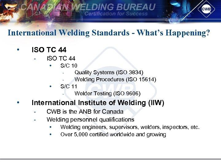 International Welding Standards - What's Happening? • ISO TC 44 • • • S/C