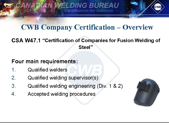 "CWB Company Certification – Overview CSA W 47. 1 ""Certification of Companies for Fusion"