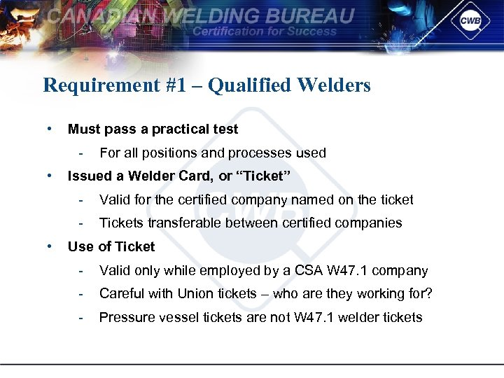 Requirement #1 – Qualified Welders • Must pass a practical test • For all
