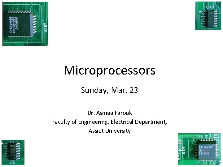 Microprocessors Sunday, Mar. 23 Dr. Asmaa Farouk Faculty of Engineering, Electrical Department, Assiut University
