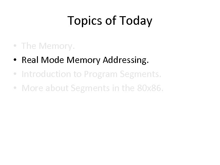 Topics of Today • • The Memory. Real Mode Memory Addressing. Introduction to Program