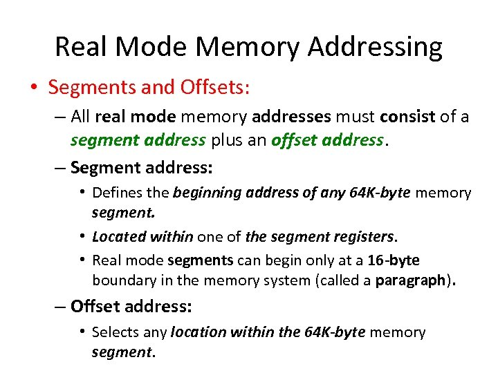 Real Mode Memory Addressing • Segments and Offsets: – All real mode memory addresses