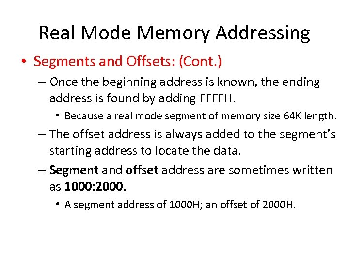 Real Mode Memory Addressing • Segments and Offsets: (Cont. ) – Once the beginning