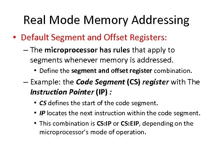 Real Mode Memory Addressing • Default Segment and Offset Registers: – The microprocessor has