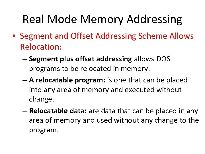 Real Mode Memory Addressing • Segment and Offset Addressing Scheme Allows Relocation: – Segment